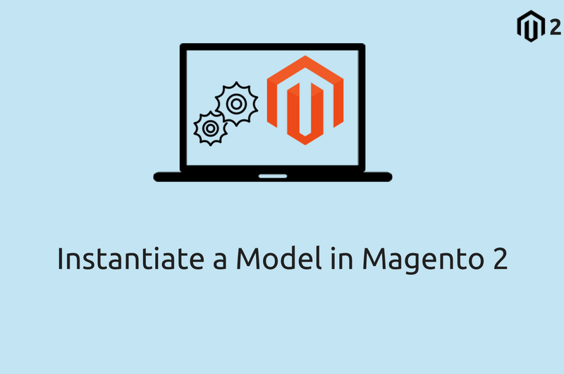 How to Instantiate a Model in Magento 2