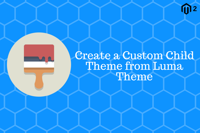 How to Create a Custom Child Theme from Luma Theme