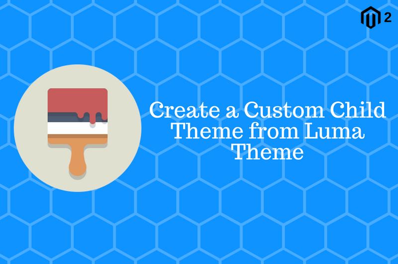 How to Create a Custom Child Theme from Luma Theme