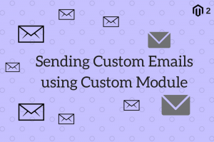 Sending Custom Emails using Custom Module in Magento 2