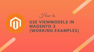 viewmodels-magento-2